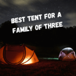 Tents for a Family of Three | 4 Best Choices for 2021
